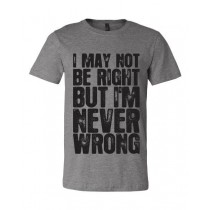 I May Not Be Right... Unisex Short Sleeve Tee