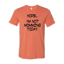 Nope...I'm Not Momming Today. Unisex Short Sleeve Tee