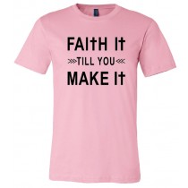 Faith It Till You Make It Unisex Short Sleeve Tee
