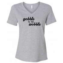Gobble Til You Wobble Women's Relaxed V-Neck Tee