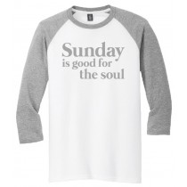 Sunday Is Good For The Soul 3/4 Tee in several colors