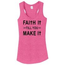 Faith It Till You Make It Ladies Perfect Triblend Racerback Tank Top