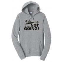 If it's SNOWING I'm NOT Going Basic Hoodie in Adult (3 colors)