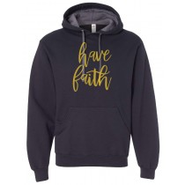 Have Faith Gold Foil Hooded Pullover Sweatshirt